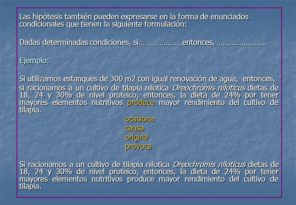 Las hipótesis también pueden expresarse en la forma de enunciados condicionales que tienen la siguiente formulación: