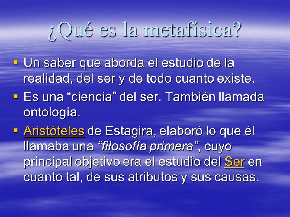 ¿Qué es la metafísica Un saber que aborda el estudio de la realidad, del ser y de todo cuanto existe.