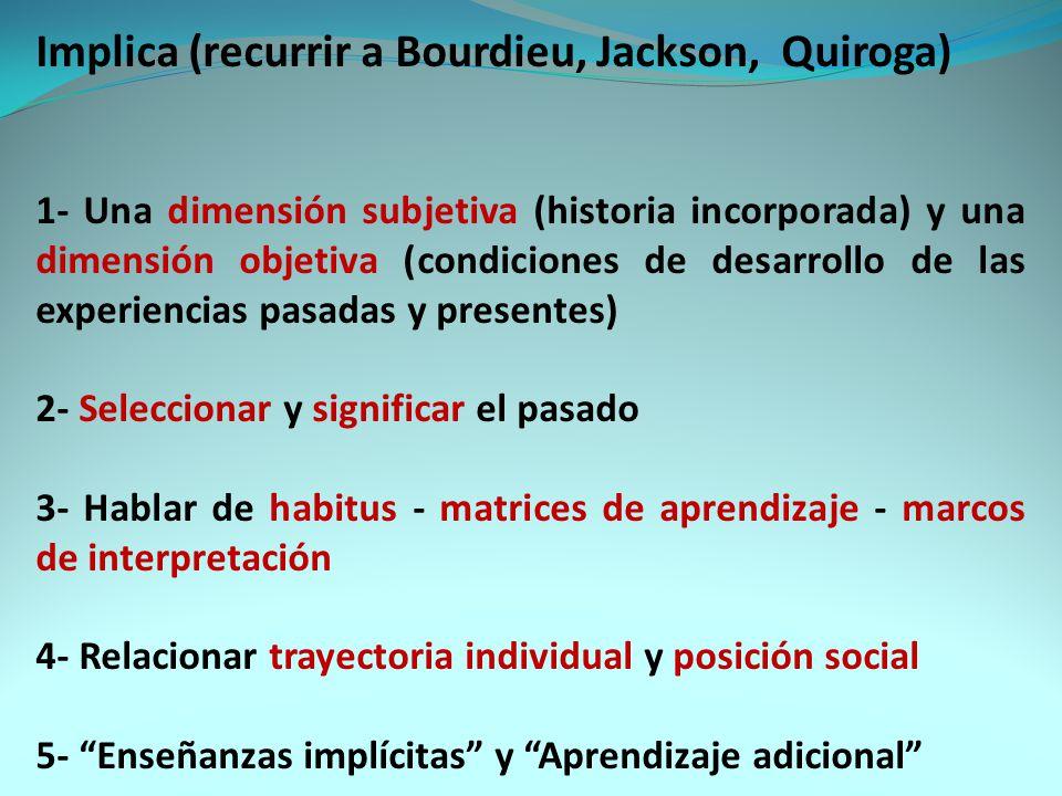 Implica (recurrir a Bourdieu, Jackson, Quiroga)