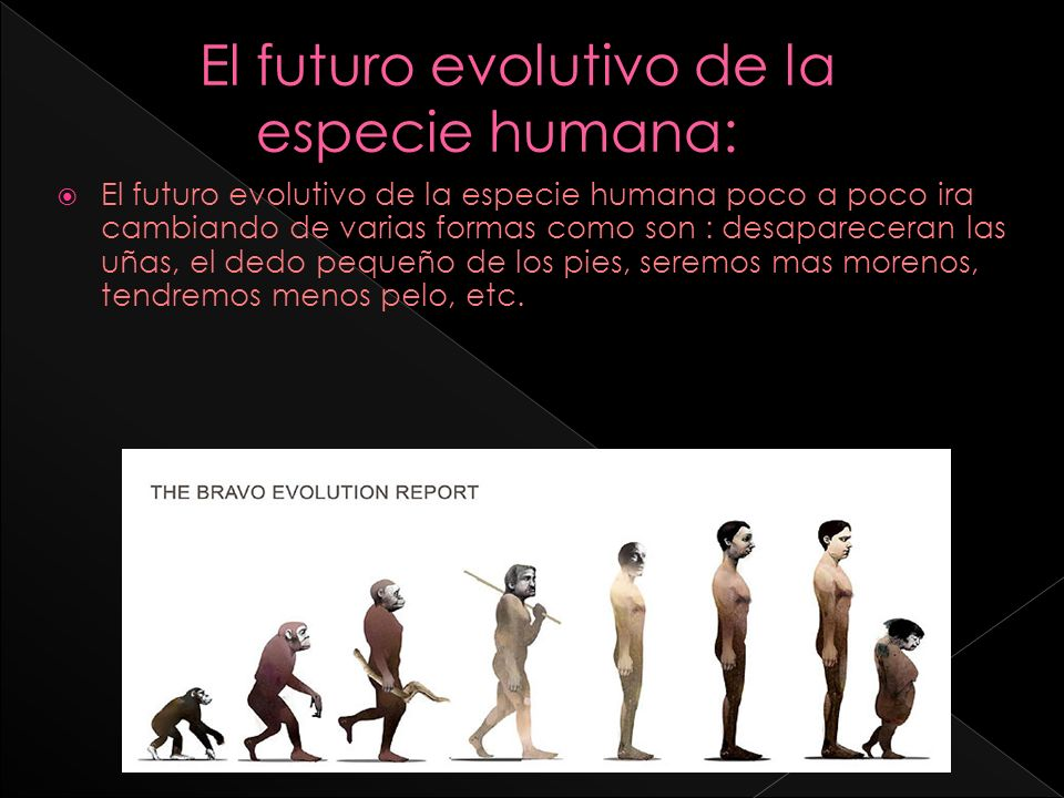 El futuro evolutivo de la especie humana:
