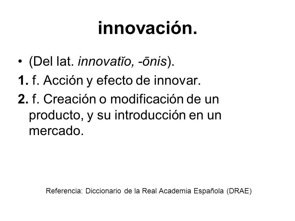 innovación. (Del lat. innovatĭo, -ōnis).