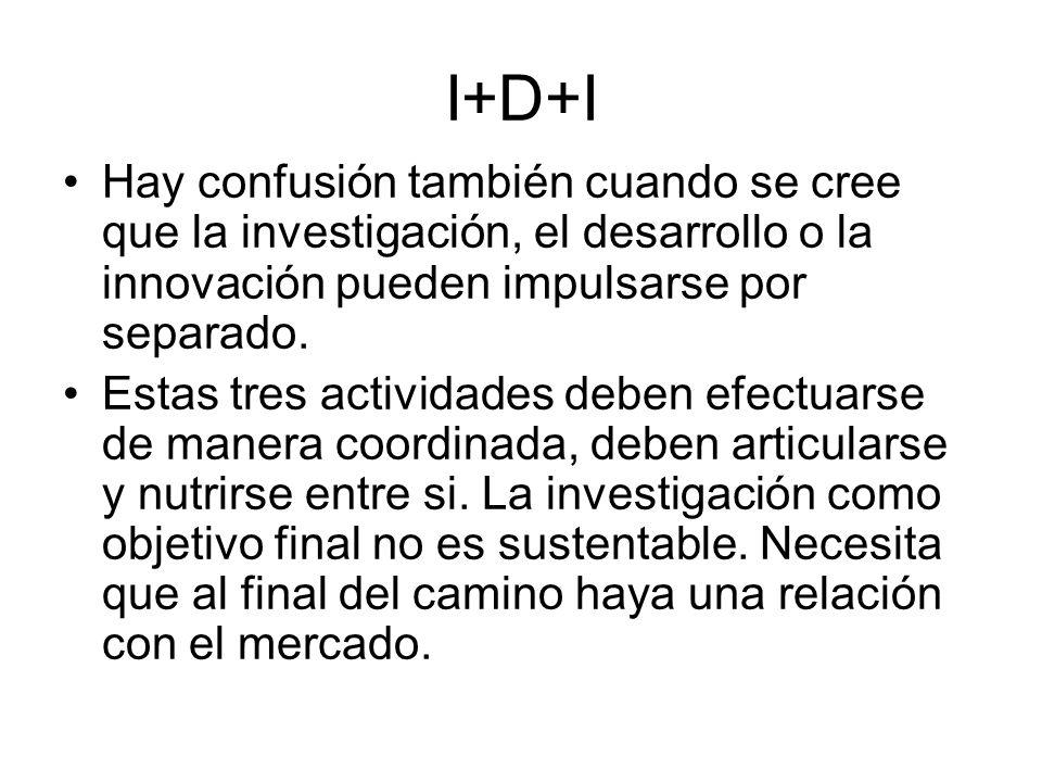 I+D+I Hay confusión también cuando se cree que la investigación, el desarrollo o la innovación pueden impulsarse por separado.