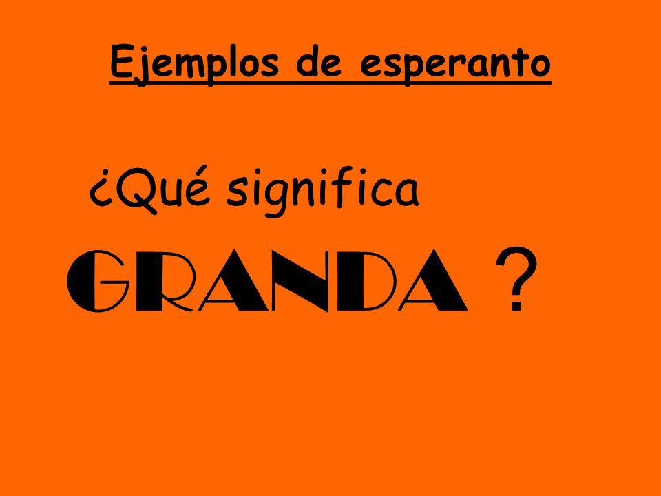 Ejemplos de esperanto ¿Qué significa GRANDA