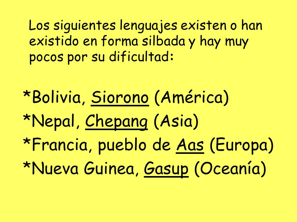 *Bolivia, Siorono (América) *Nepal, Chepang (Asia)