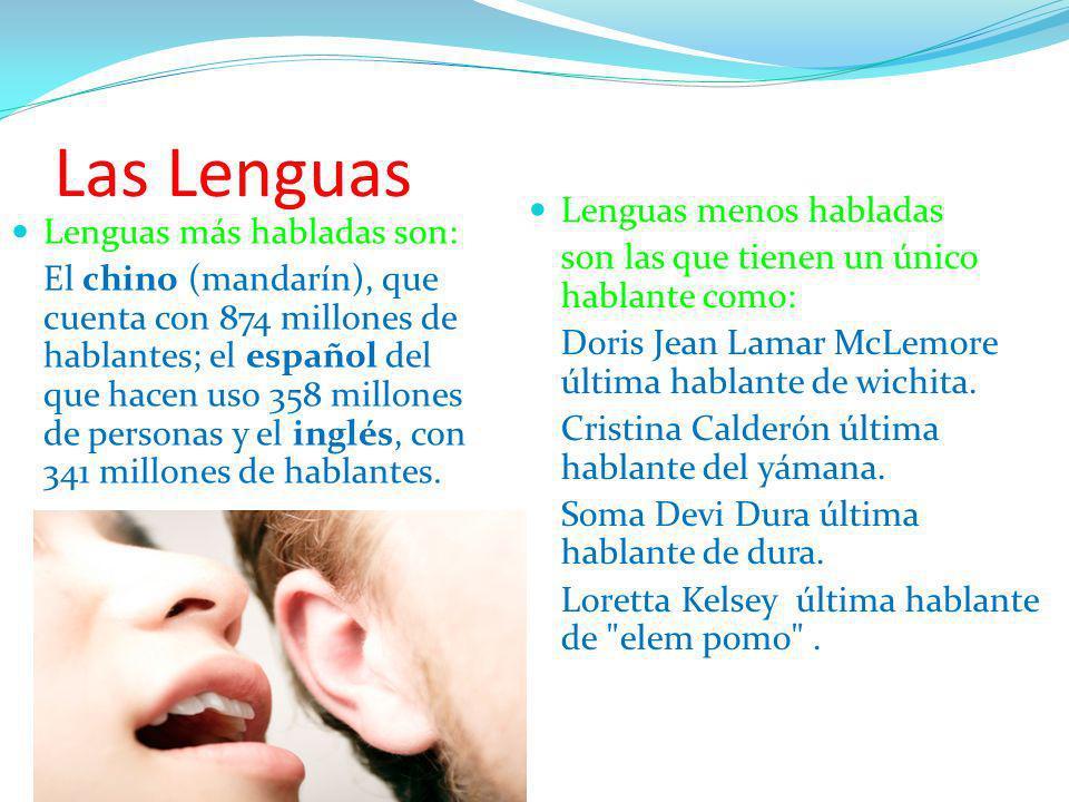 Las Lenguas Lenguas menos habladas Lenguas más habladas son: