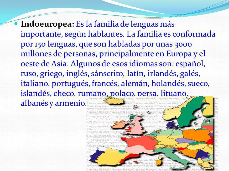 Indoeuropea: Es la familia de lenguas más importante, según hablantes