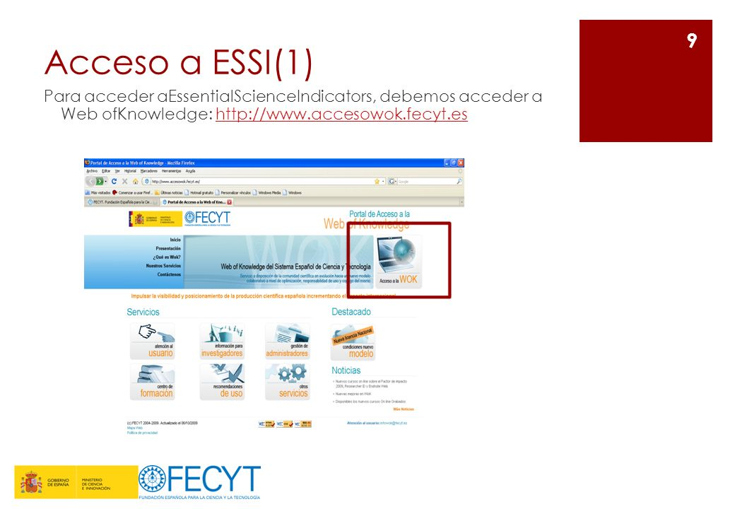 Acceso a ESSI(1) Para acceder aEssentialScienceIndicators, debemos acceder a Web ofKnowledge: http://www.accesowok.fecyt.es.