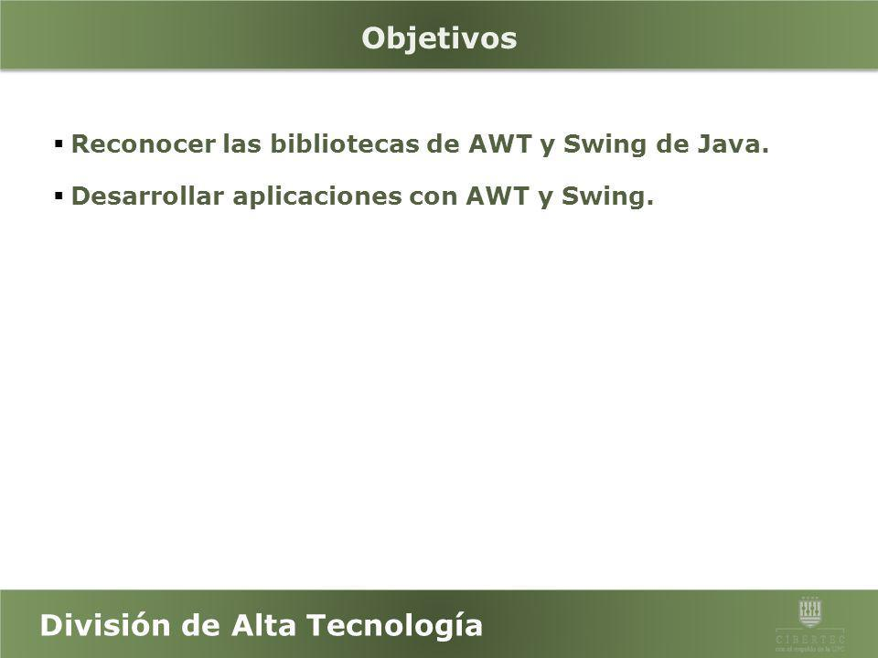 Objetivos Reconocer las bibliotecas de AWT y Swing de Java.