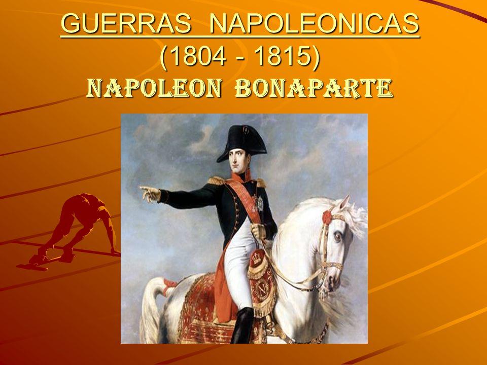 GUERRAS NAPOLEONICAS (1804 - 1815) NAPOLEON BONAPARTE