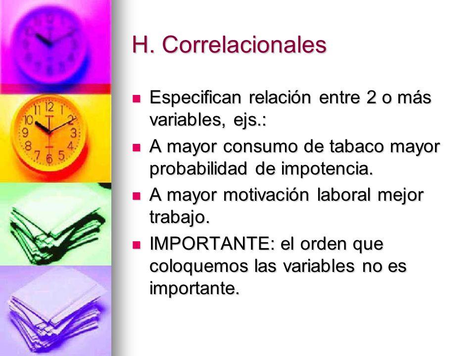 H. Correlacionales Especifican relación entre 2 o más variables, ejs.: