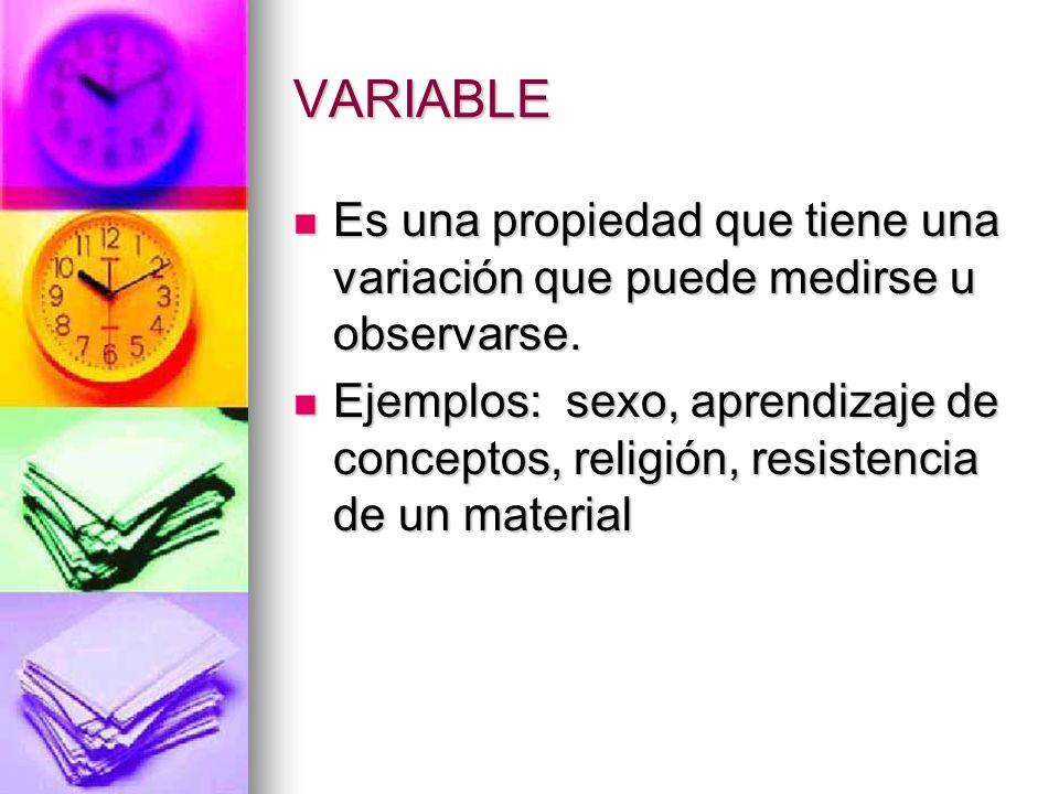 VARIABLE Es una propiedad que tiene una variación que puede medirse u observarse.