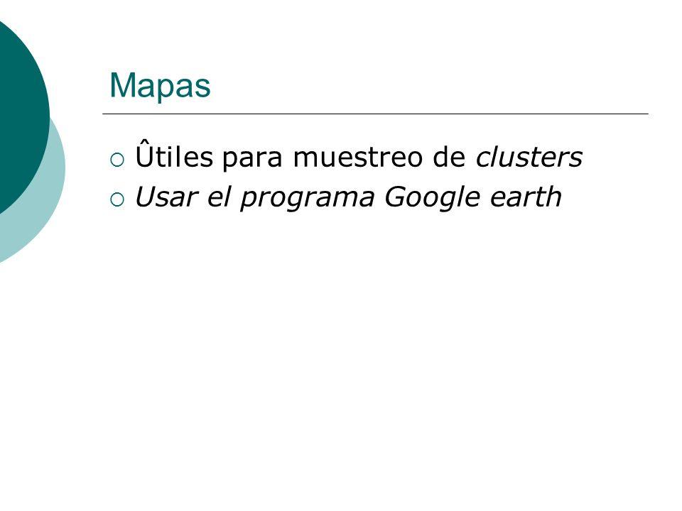 Mapas Ûtiles para muestreo de clusters Usar el programa Google earth