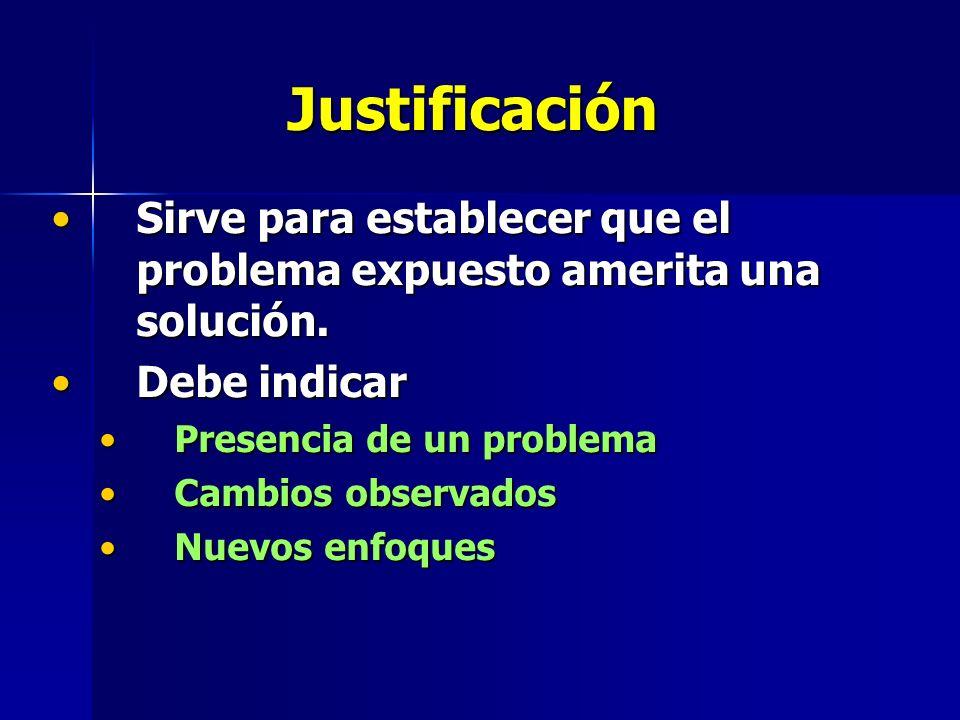 Justificación Sirve para establecer que el problema expuesto amerita una solución. Debe indicar. Presencia de un problema.