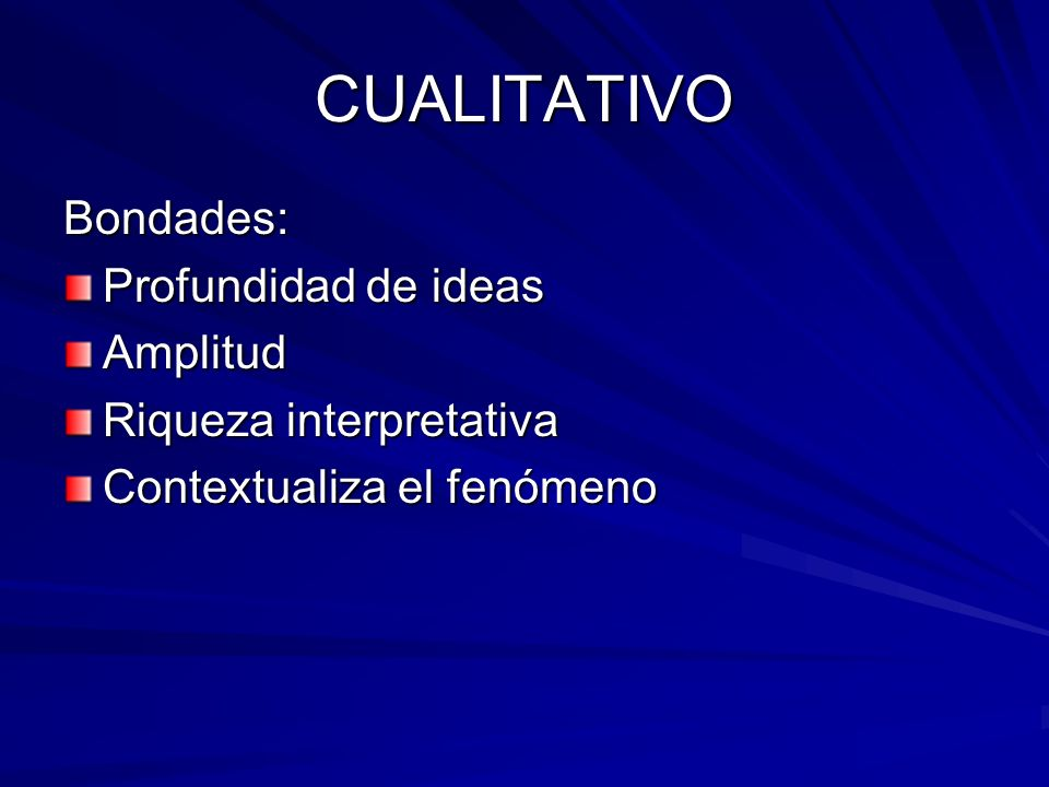 CUALITATIVO Bondades: Profundidad de ideas Amplitud