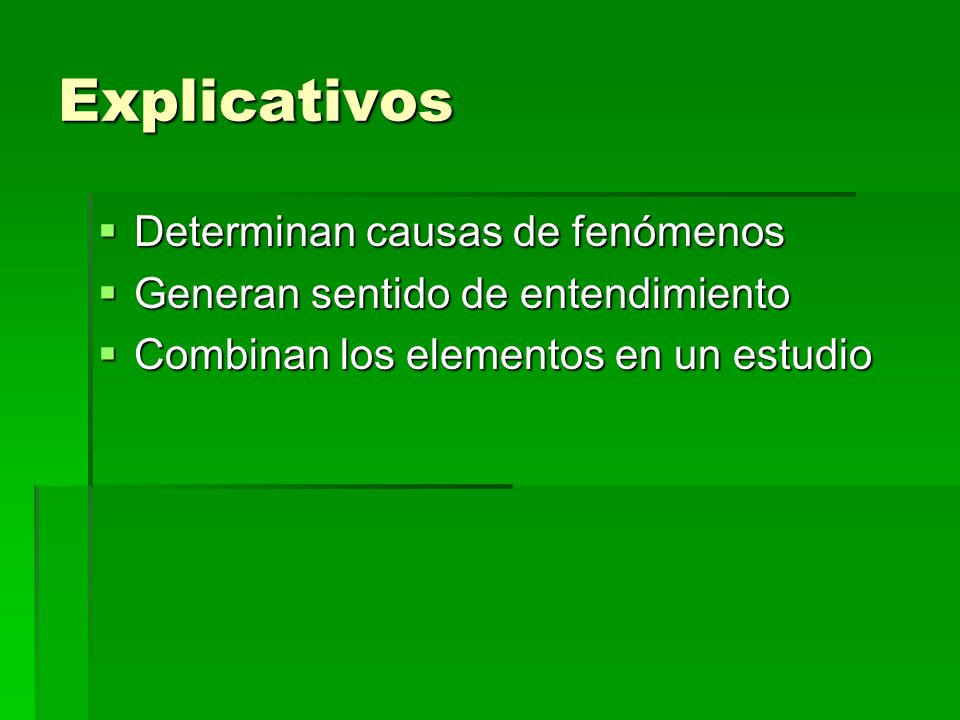 Explicativos Determinan causas de fenómenos