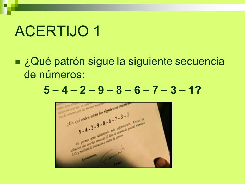 ACERTIJO 1 ¿Qué patrón sigue la siguiente secuencia de números: