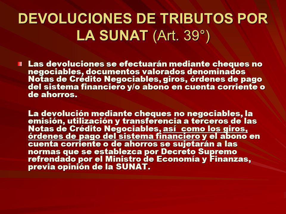 DEVOLUCIONES DE TRIBUTOS POR LA SUNAT (Art. 39°)