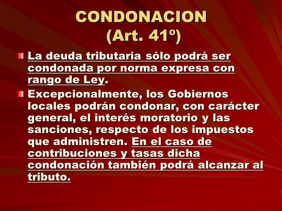 CONDONACION (Art. 41º) La deuda tributaria sólo podrá ser condonada por norma expresa con rango de Ley.