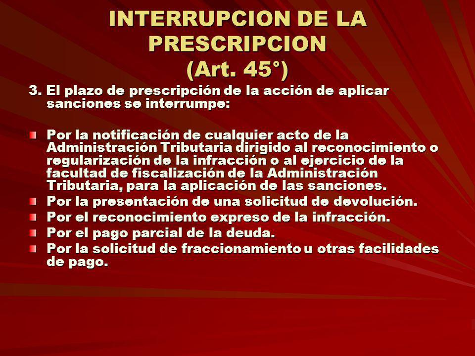INTERRUPCION DE LA PRESCRIPCION (Art. 45°)