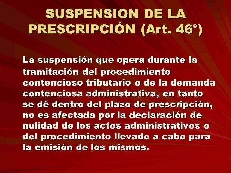 SUSPENSION DE LA PRESCRIPCIÓN (Art. 46°)