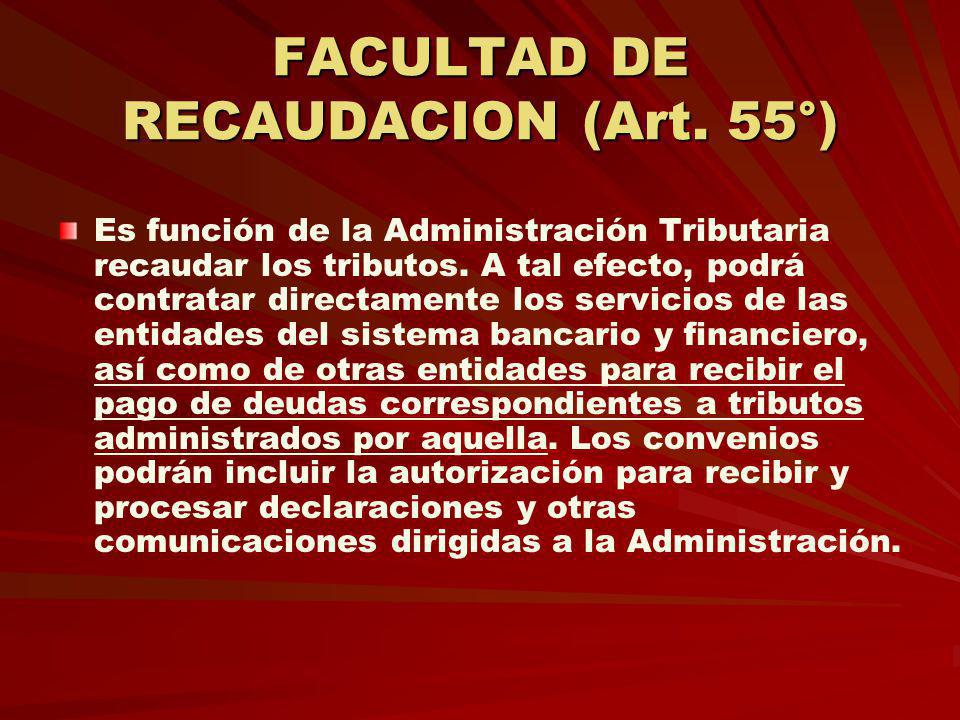 FACULTAD DE RECAUDACION (Art. 55°)