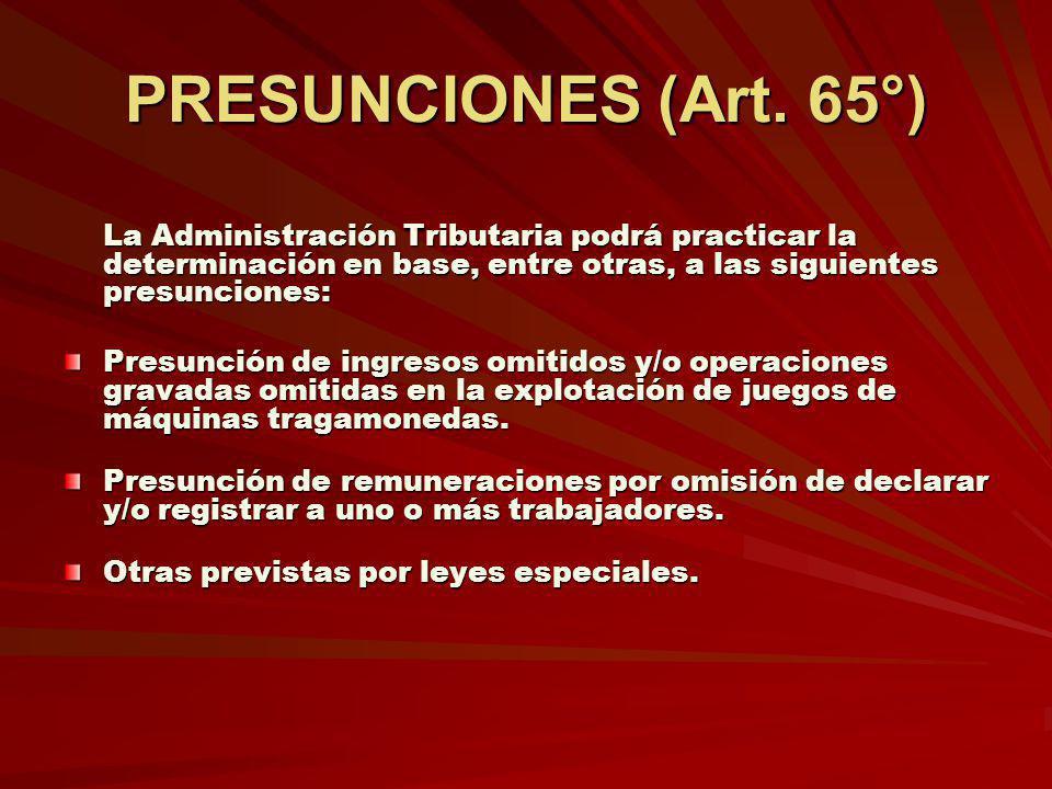 PRESUNCIONES (Art. 65°) La Administración Tributaria podrá practicar la determinación en base, entre otras, a las siguientes presunciones: