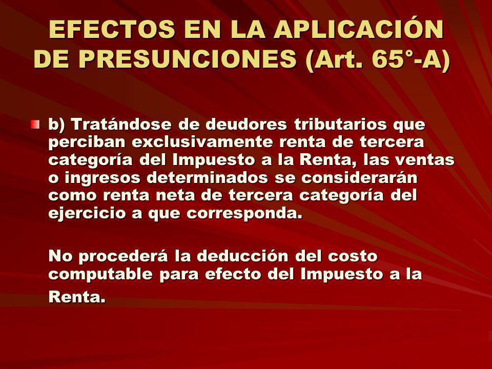 EFECTOS EN LA APLICACIÓN DE PRESUNCIONES (Art. 65°-A)