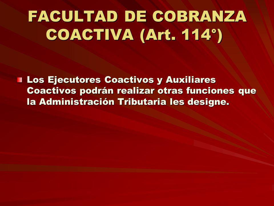 FACULTAD DE COBRANZA COACTIVA (Art. 114°)