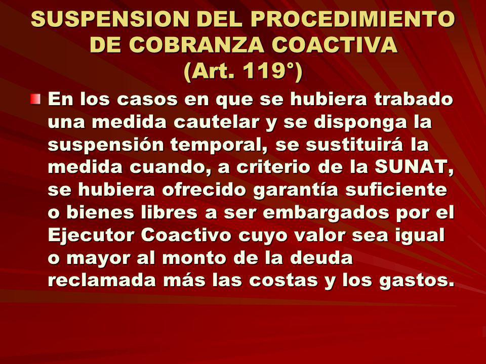 SUSPENSION DEL PROCEDIMIENTO DE COBRANZA COACTIVA (Art. 119°)