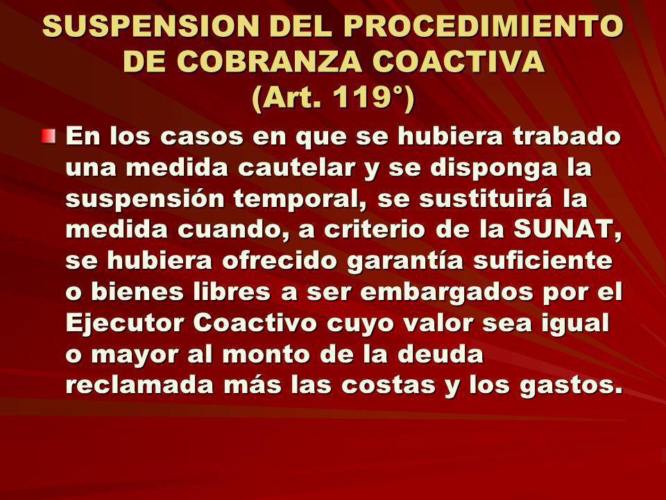 SUSPENSION DEL PROCEDIMIENTO DE COBRANZA COACTIVA (Art. 119°)