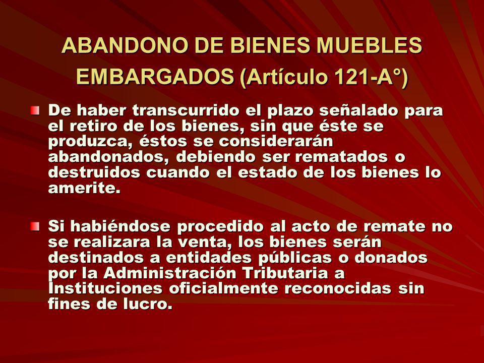 ABANDONO DE BIENES MUEBLES EMBARGADOS (Artículo 121-A°)