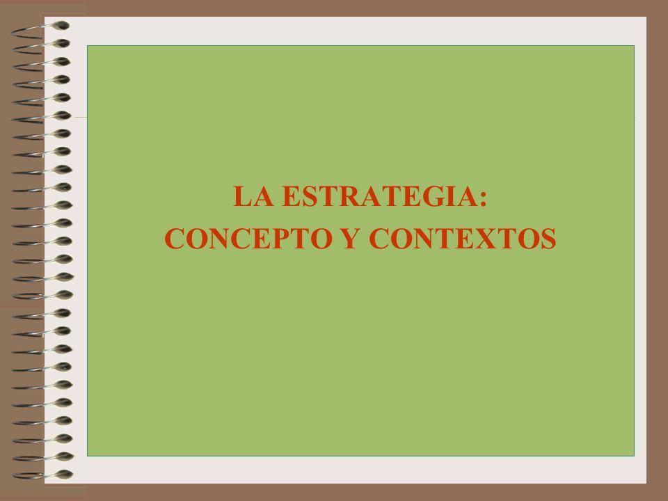 LA ESTRATEGIA: CONCEPTO Y CONTEXTOS