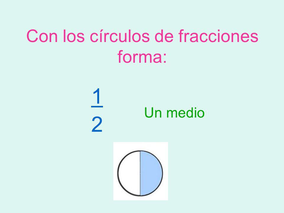 Con los círculos de fracciones forma: