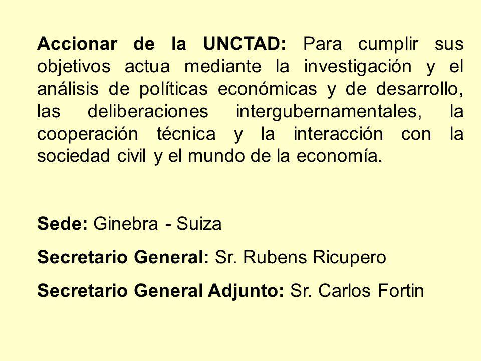 Accionar de la UNCTAD: Para cumplir sus objetivos actua mediante la investigación y el análisis de políticas económicas y de desarrollo, las deliberaciones intergubernamentales, la cooperación técnica y la interacción con la sociedad civil y el mundo de la economía.