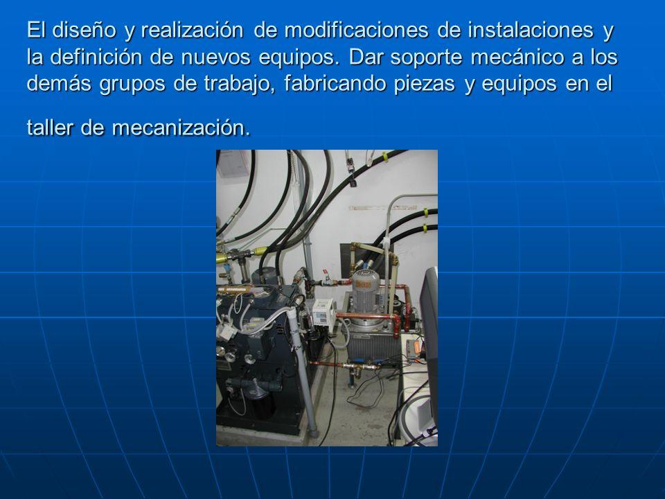 El diseño y realización de modificaciones de instalaciones y la definición de nuevos equipos.