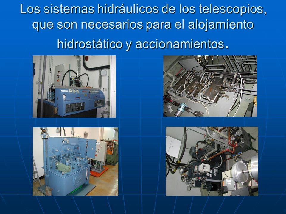 Los sistemas hidráulicos de los telescopios, que son necesarios para el alojamiento hidrostático y accionamientos.