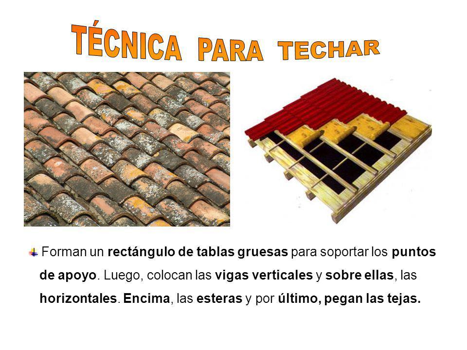 TÉCNICA PARA TECHAR Forman un rectángulo de tablas gruesas para soportar los puntos.