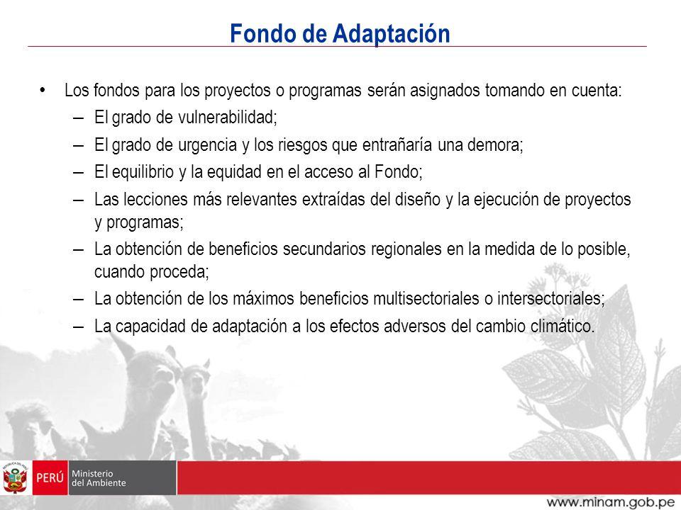 Fondo de Adaptación Los fondos para los proyectos o programas serán asignados tomando en cuenta: El grado de vulnerabilidad;