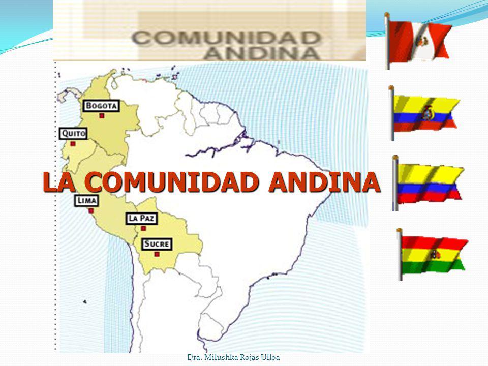 LA COMUNIDAD ANDINA Dra. Milushka Rojas Ulloa