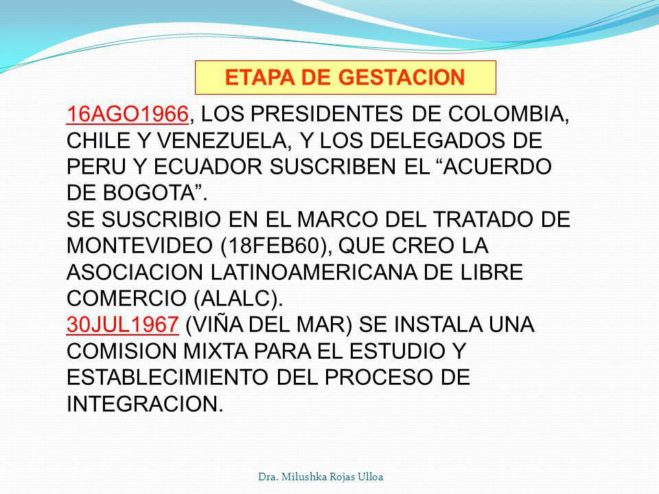 ETAPA DE GESTACION 16AGO1966, LOS PRESIDENTES DE COLOMBIA, CHILE Y VENEZUELA, Y LOS DELEGADOS DE PERU Y ECUADOR SUSCRIBEN EL ACUERDO DE BOGOTA .