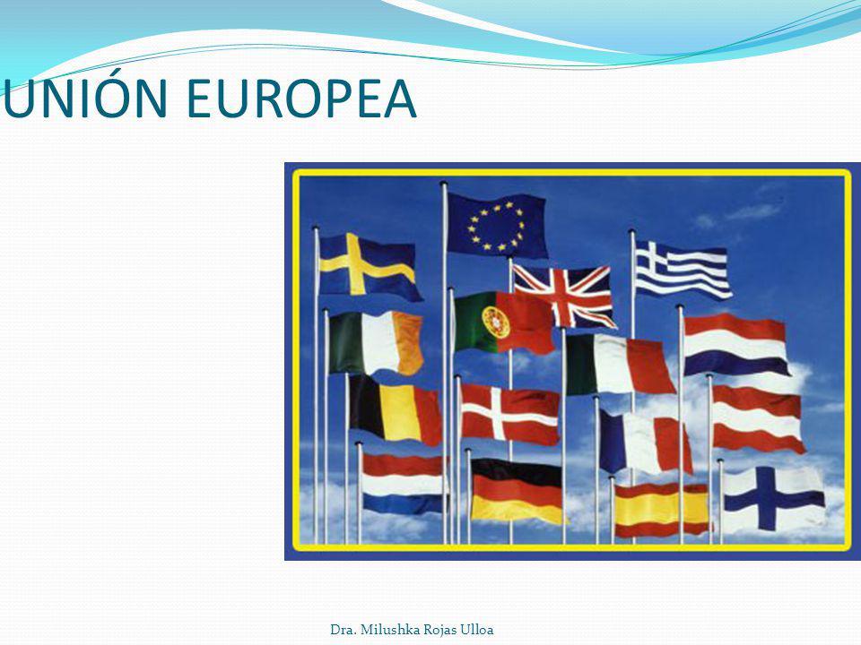 UNIÓN EUROPEA Dra. Milushka Rojas Ulloa