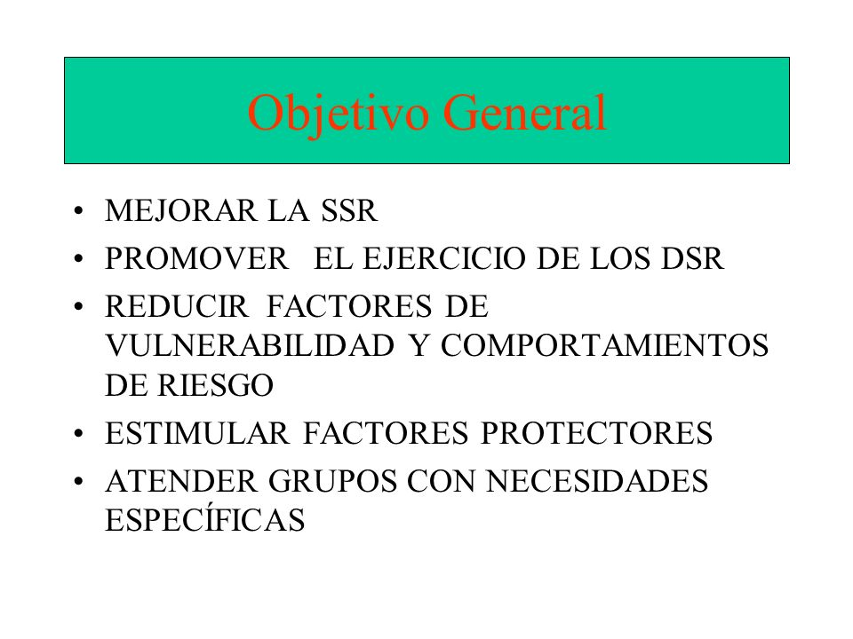 Objetivo General MEJORAR LA SSR PROMOVER EL EJERCICIO DE LOS DSR