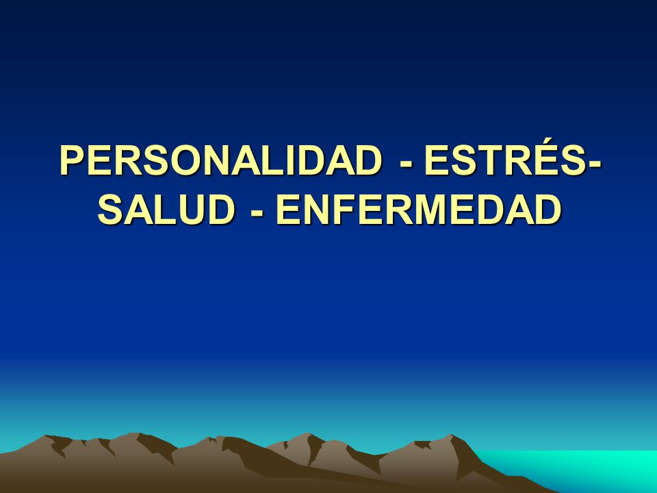 PERSONALIDAD - ESTRÉS-SALUD - ENFERMEDAD
