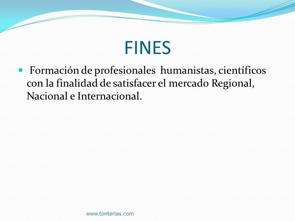 FINES Formación de profesionales humanistas, científicos con la finalidad de satisfacer el mercado Regional, Nacional e Internacional.