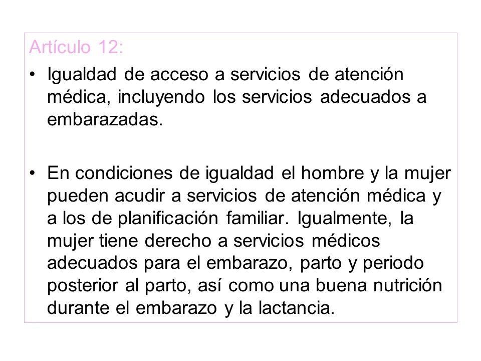 Artículo 12:Igualdad de acceso a servicios de atención médica, incluyendo los servicios adecuados a embarazadas.