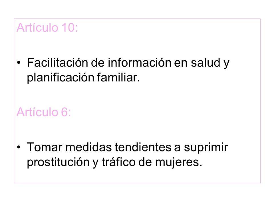 Artículo 10:Facilitación de información en salud y planificación familiar. Artículo 6: