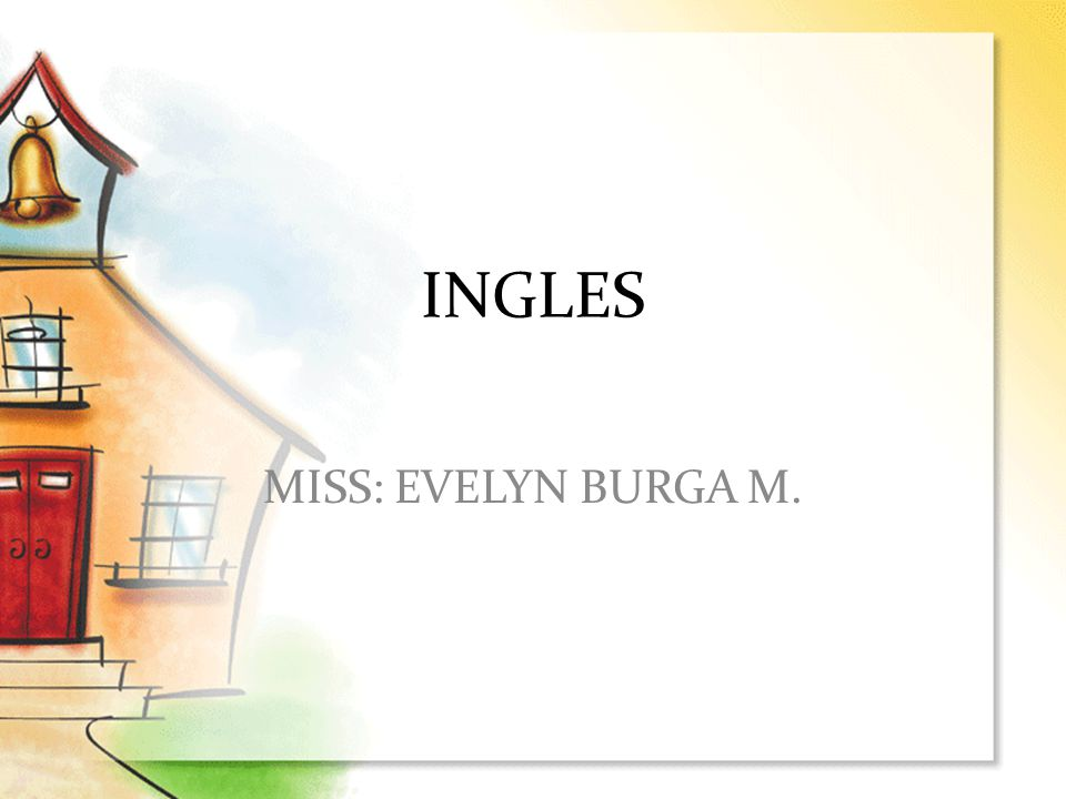 INGLES MISS: EVELYN BURGA M.