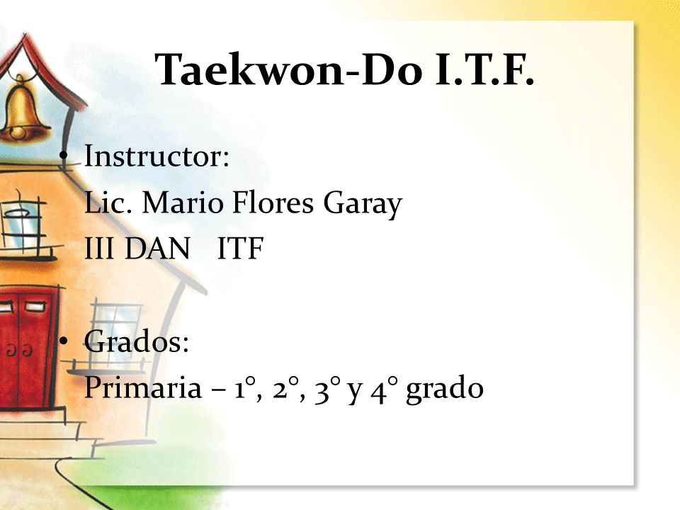 Taekwon-Do I.T.F. Instructor: Lic. Mario Flores Garay III DAN ITF