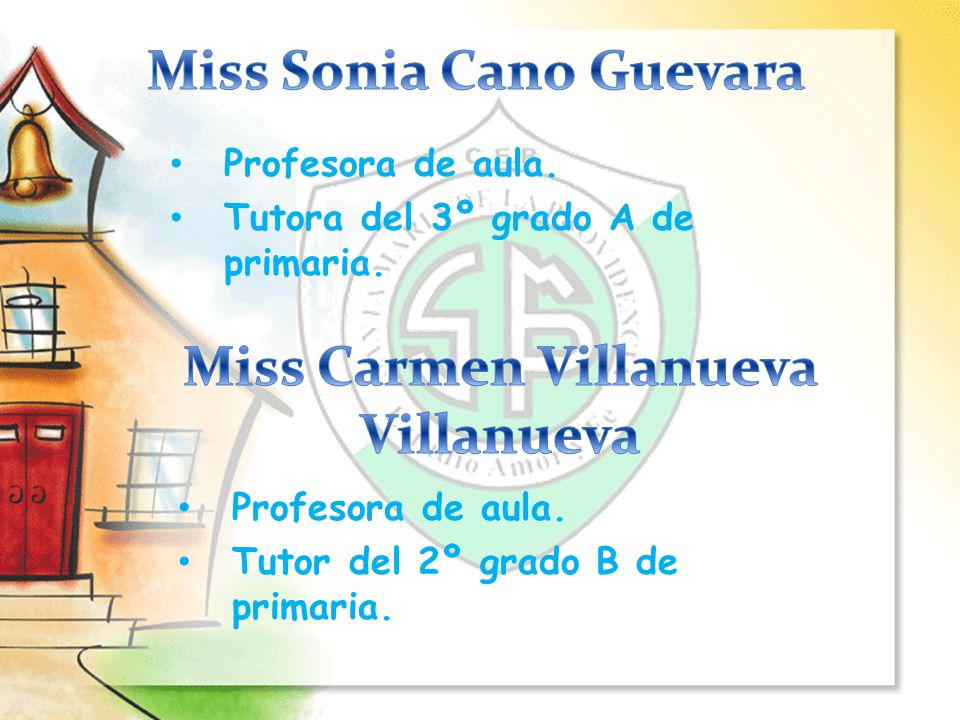 Miss Sonia Cano Guevara Miss Carmen Villanueva Villanueva