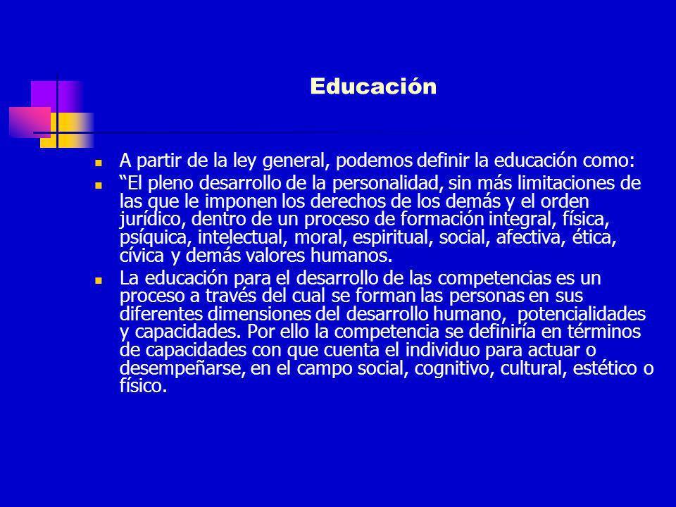 Educación A partir de la ley general, podemos definir la educación como: